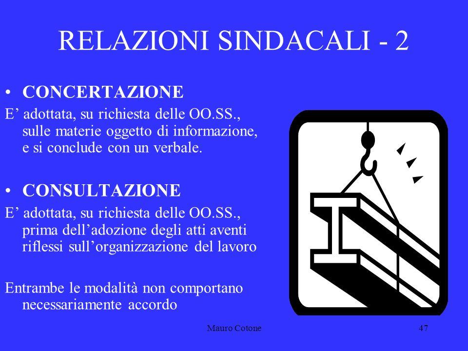 Mauro Cotone46 RELAZIONI SINDACALI - 1 INFORMAZIONE (preventiva e successiva) LAmministrazione informa le OO.SS.