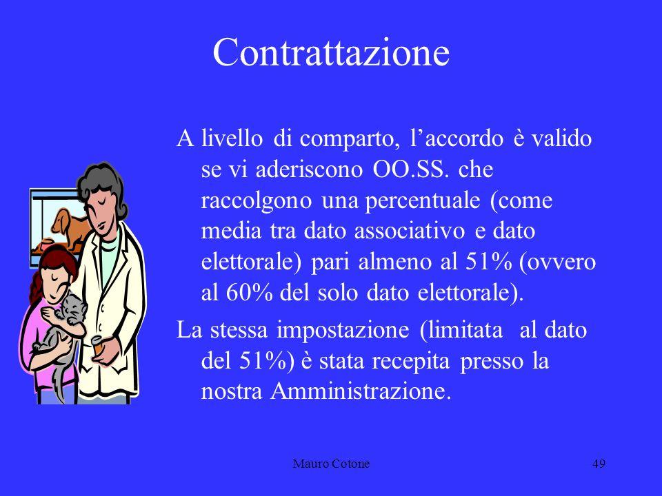 Mauro Cotone48 RELAZIONI SINDACALI - 3 CONTRATTAZIONE Si svolge su materie espressamente indicate nei CCNL, e presuppone il raggiungimento di un accordo.