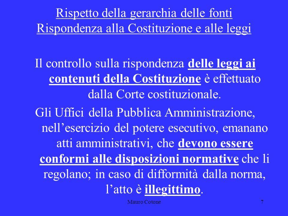 Mauro Cotone6 Gerarchia delle fonti Costituzione Regolamenti dellUnione europea Leggi statali e leggi regionali Regolamenti