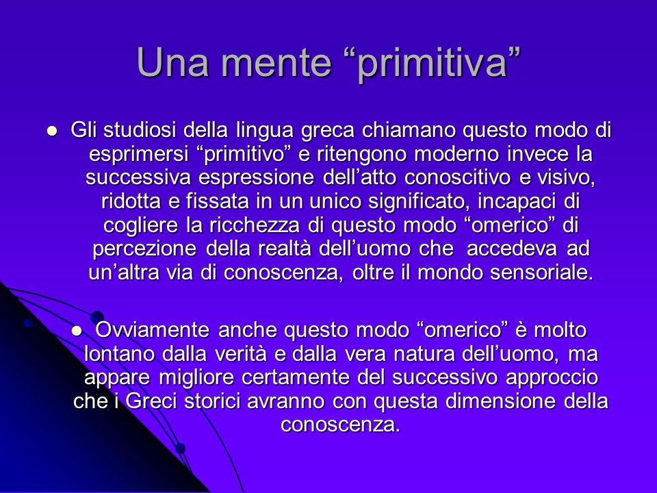 Una mente primitiva Gli studiosi della lingua greca chiamano questo modo di esprimersi primitivo e ritengono moderno invece la successiva espressione