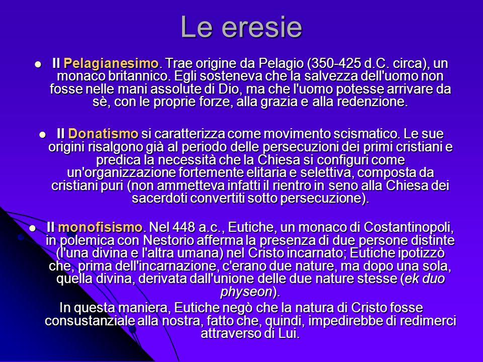 Le eresie Il Pelagianesimo. Trae origine da Pelagio (350-425 d.C. circa), un monaco britannico. Egli sosteneva che la salvezza dell'uomo non fosse nel