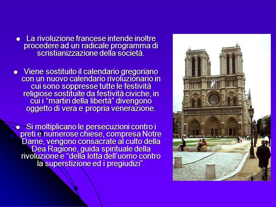 La rivoluzione francese intende inoltre procedere ad un radicale programma di scristianizzazione della società. La rivoluzione francese intende inoltr