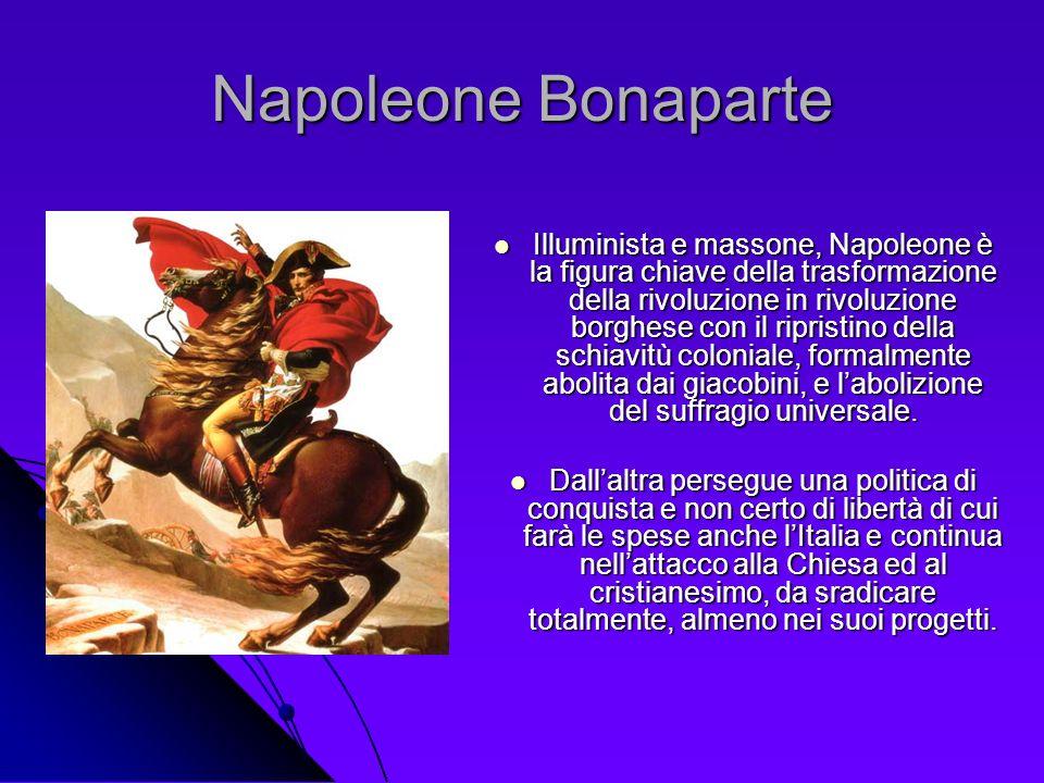 Napoleone Bonaparte Illuminista e massone, Napoleone è la figura chiave della trasformazione della rivoluzione in rivoluzione borghese con il ripristi