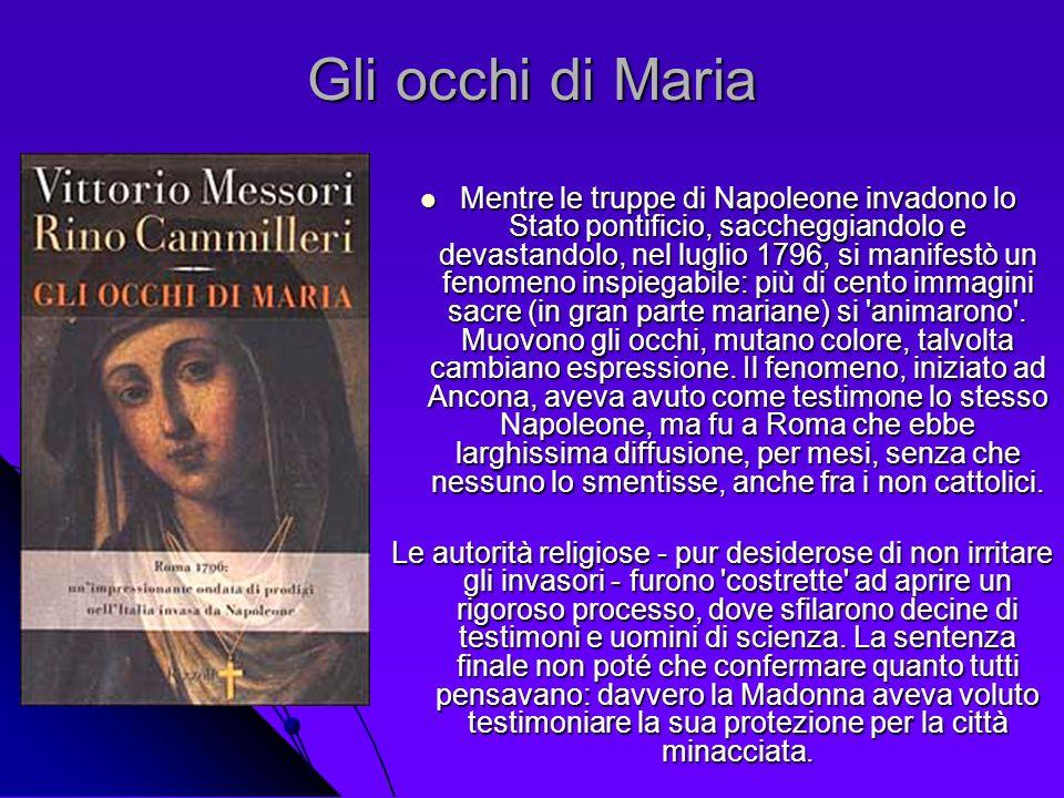 Gli occhi di Maria Mentre le truppe di Napoleone invadono lo Stato pontificio, saccheggiandolo e devastandolo, nel luglio 1796, si manifestò un fenome