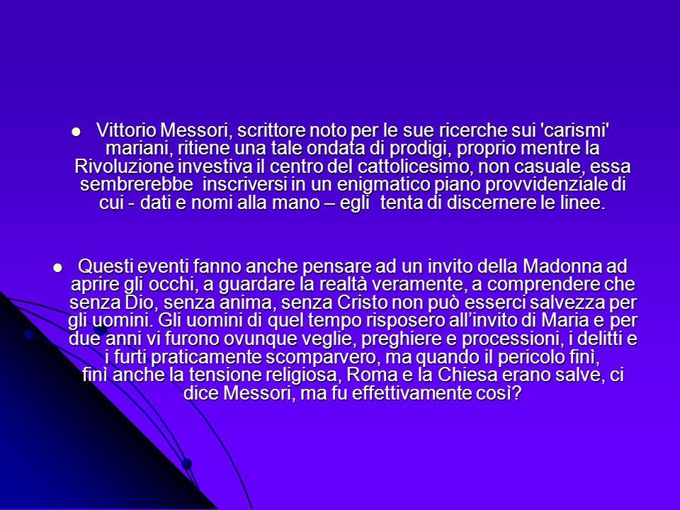 Vittorio Messori, scrittore noto per le sue ricerche sui 'carismi' mariani, ritiene una tale ondata di prodigi, proprio mentre la Rivoluzione investiv