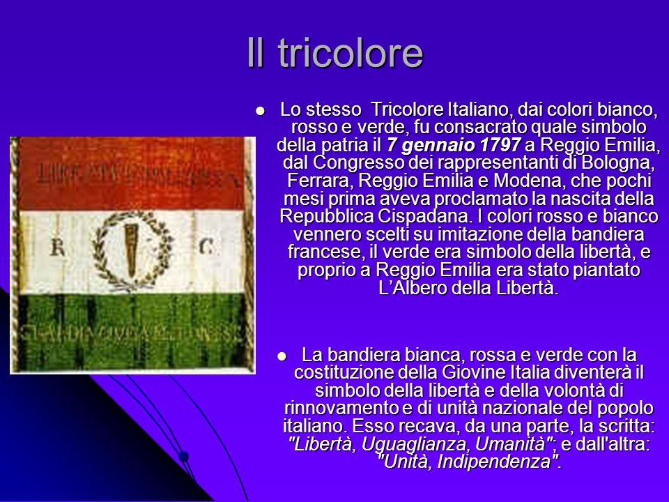 Il tricolore Lo stesso Tricolore Italiano, dai colori bianco, rosso e verde, fu consacrato quale simbolo della patria il 7 gennaio 1797 a Reggio Emili