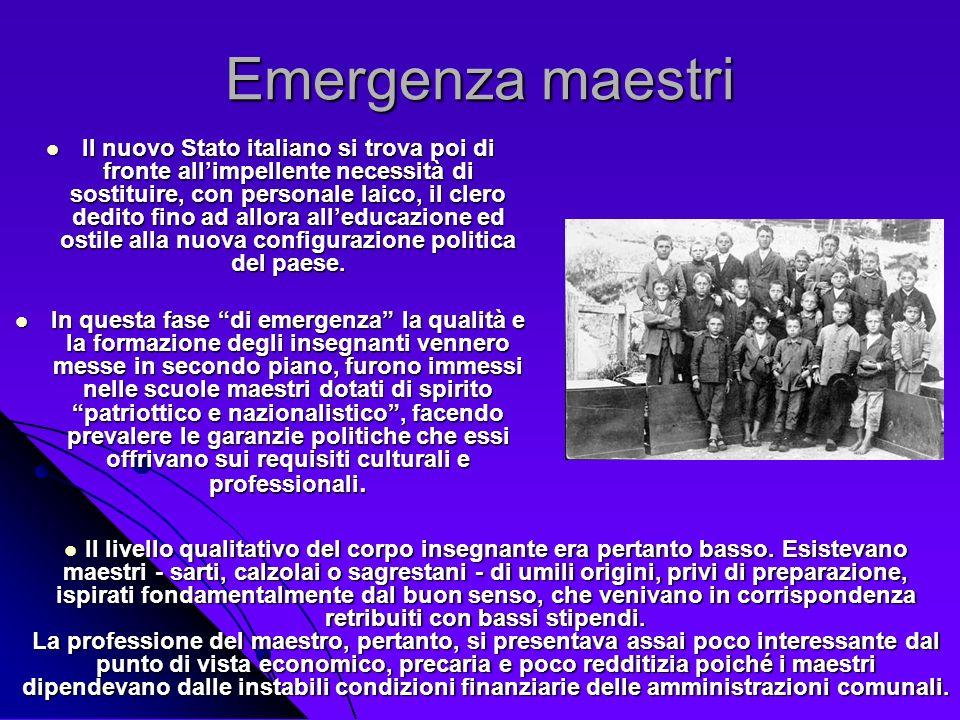 Emergenza maestri Il nuovo Stato italiano si trova poi di fronte allimpellente necessità di sostituire, con personale laico, il clero dedito fino ad a