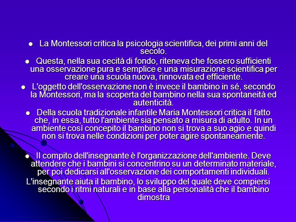 La Montessori critica la psicologia scientifica, dei primi anni del secolo. La Montessori critica la psicologia scientifica, dei primi anni del secolo