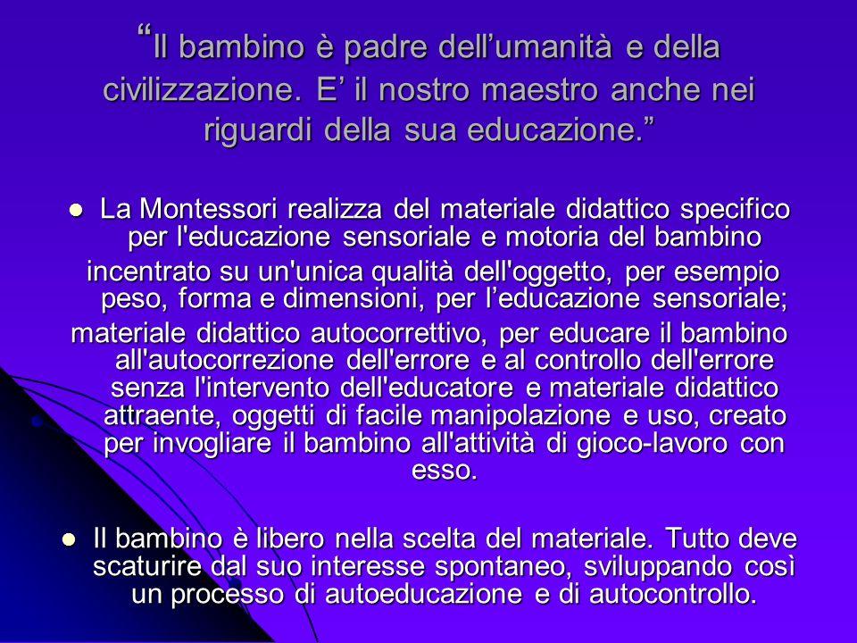 Il bambino è padre dellumanità e della civilizzazione. E il nostro maestro anche nei riguardi della sua educazione. Il bambino è padre dellumanità e d
