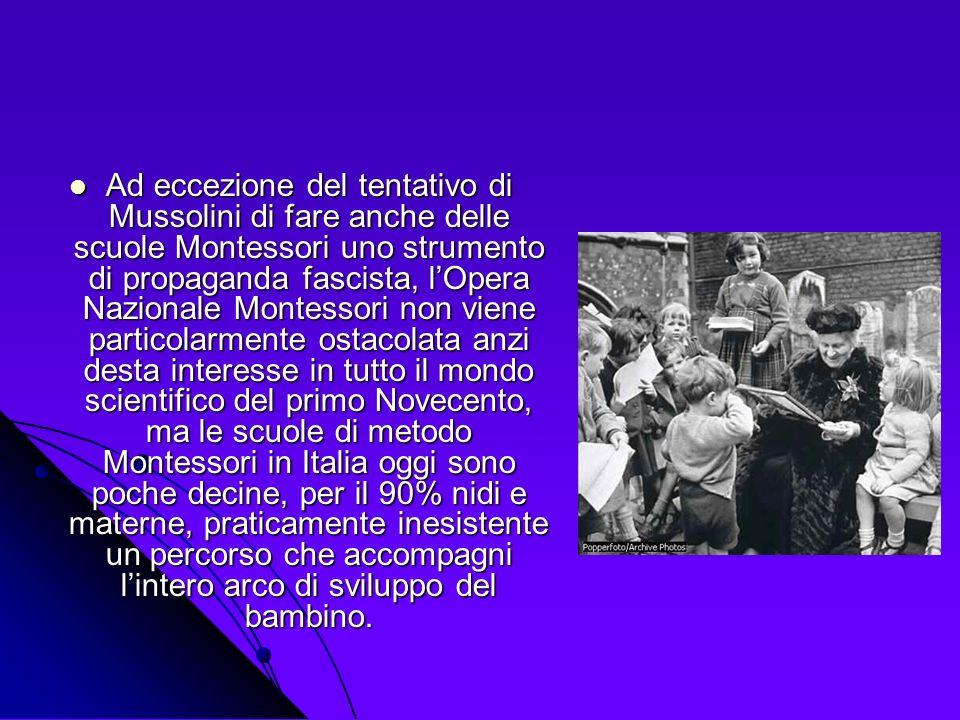 Ad eccezione del tentativo di Mussolini di fare anche delle scuole Montessori uno strumento di propaganda fascista, lOpera Nazionale Montessori non vi