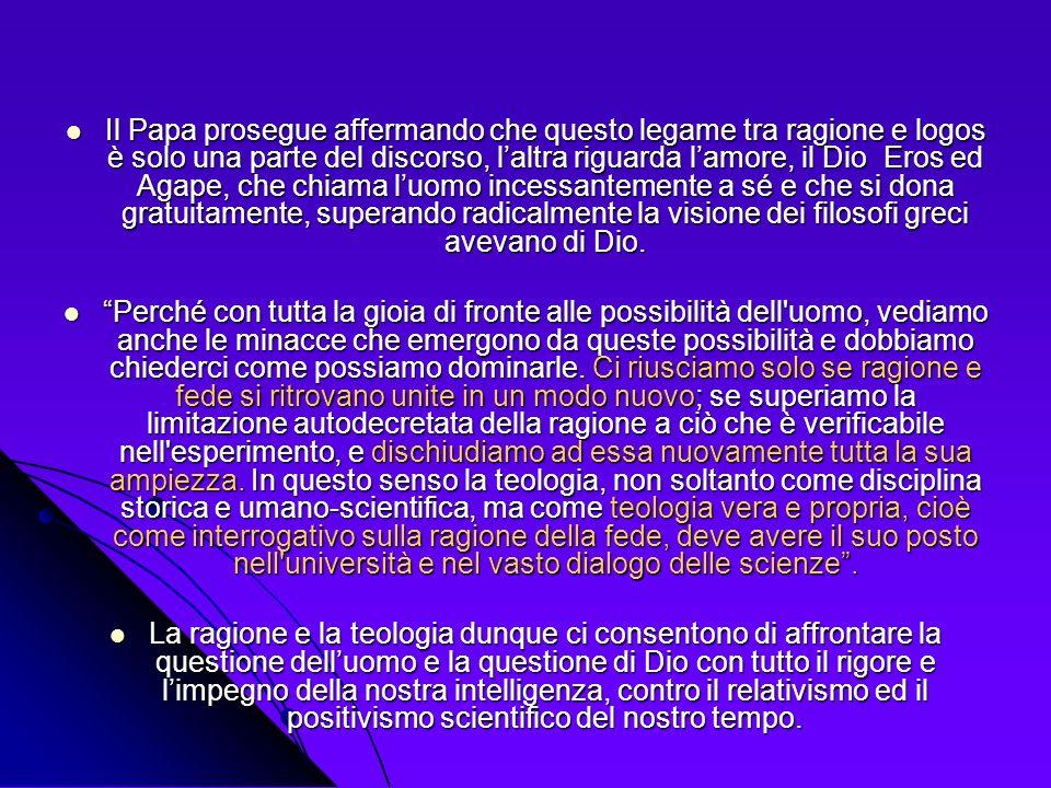 Il Papa prosegue affermando che questo legame tra ragione e logos è solo una parte del discorso, laltra riguarda lamore, il Dio Eros ed Agape, che chi