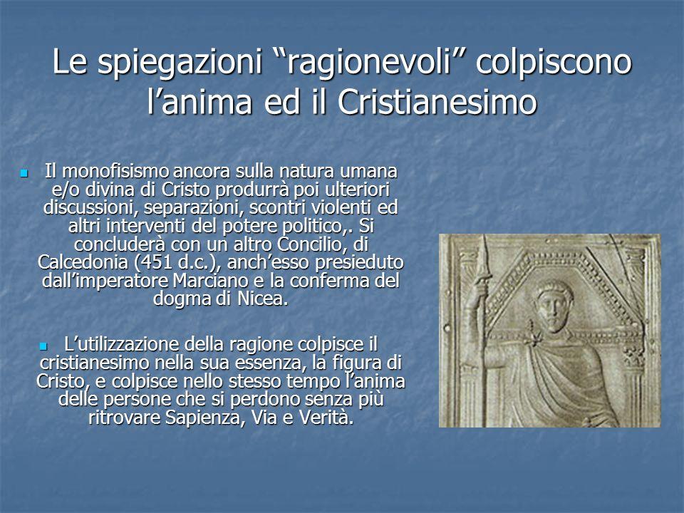 Le spiegazioni ragionevoli colpiscono lanima ed il Cristianesimo Il monofisismo ancora sulla natura umana e/o divina di Cristo produrrà poi ulteriori