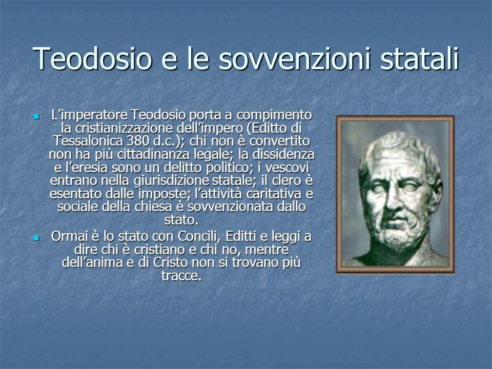 Teodosio e le sovvenzioni statali Limperatore Teodosio porta a compimento la cristianizzazione dellimpero (Editto di Tessalonica 380 d.c.); chi non è