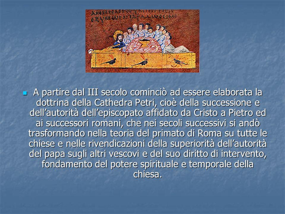 A partire dal III secolo cominciò ad essere elaborata la dottrina della Cathedra Petri, cioè della successione e dellautorità dellepiscopato affidato