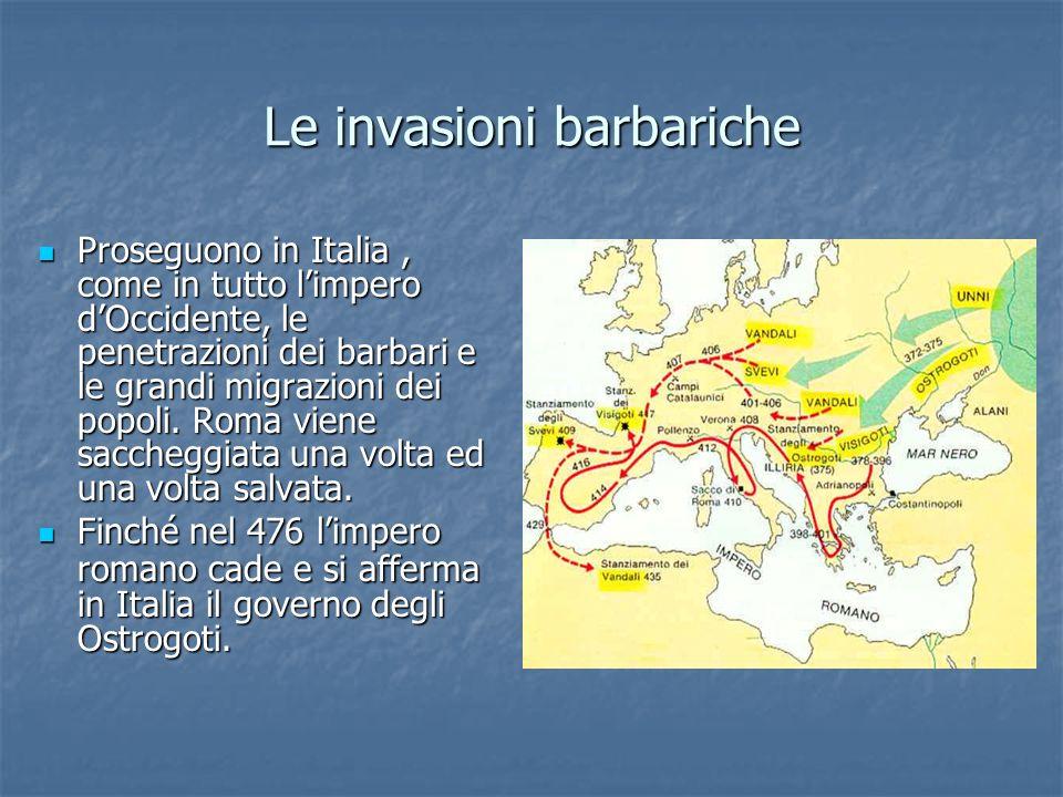 Le invasioni barbariche Proseguono in Italia, come in tutto limpero dOccidente, le penetrazioni dei barbari e le grandi migrazioni dei popoli. Roma vi