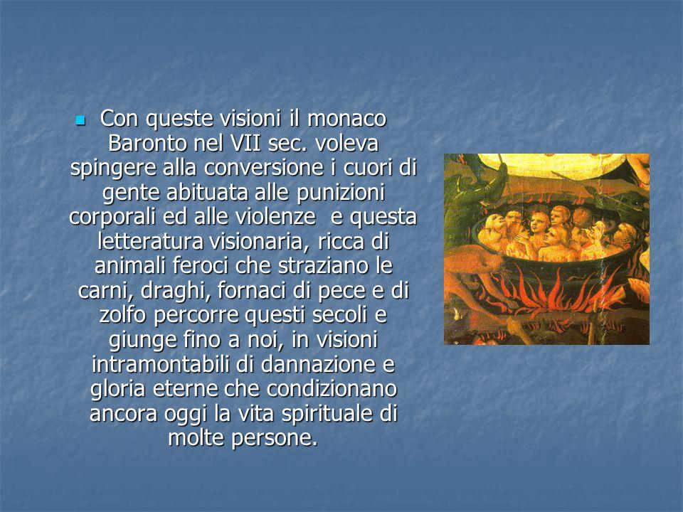 Con queste visioni il monaco Baronto nel VII sec. voleva spingere alla conversione i cuori di gente abituata alle punizioni corporali ed alle violenze