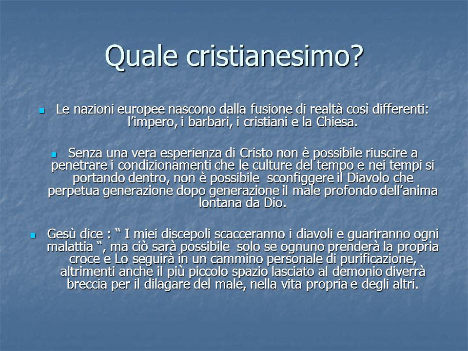Quale cristianesimo? Le nazioni europee nascono dalla fusione di realtà così differenti: limpero, i barbari, i cristiani e la Chiesa. Le nazioni europ