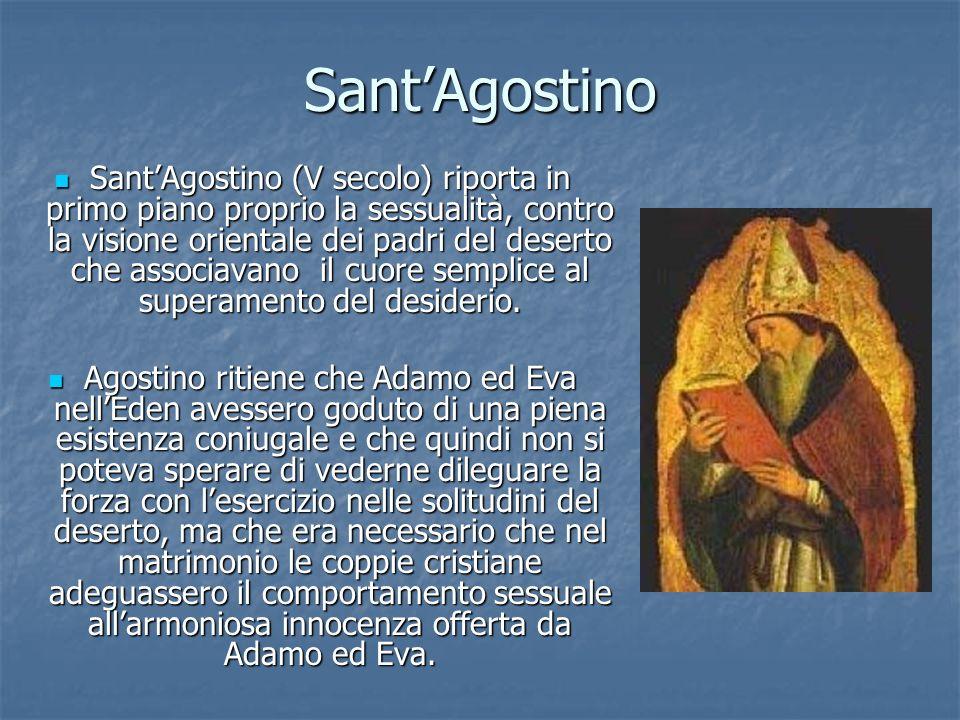 SantAgostino SantAgostino (V secolo) riporta in primo piano proprio la sessualità, contro la visione orientale dei padri del deserto che associavano i