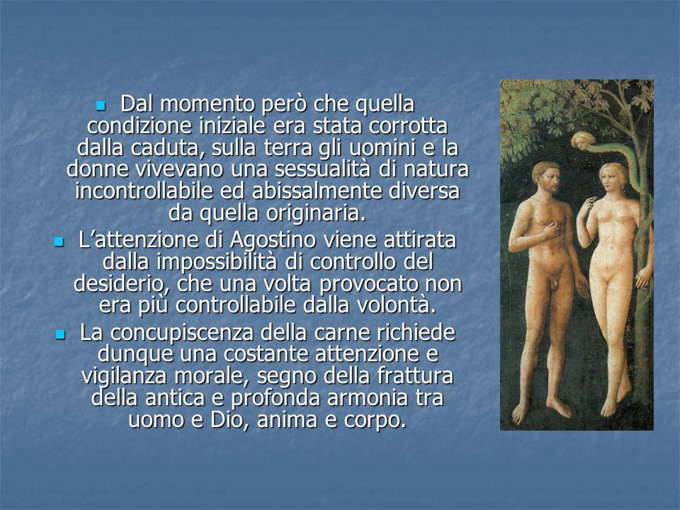 Dal momento però che quella condizione iniziale era stata corrotta dalla caduta, sulla terra gli uomini e la donne vivevano una sessualità di natura i
