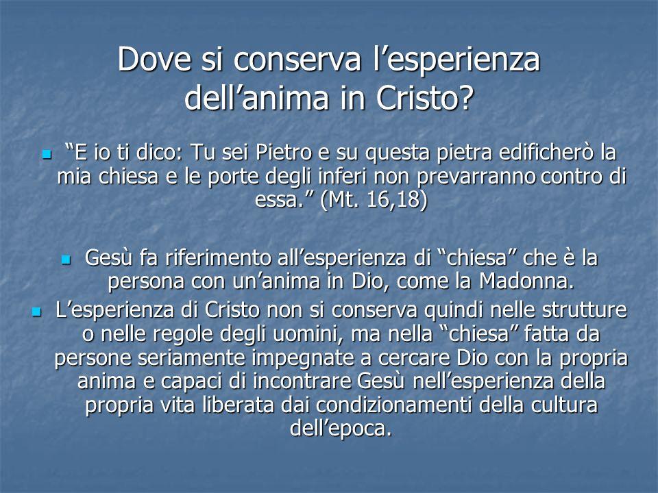 Dove si conserva lesperienza dellanima in Cristo? E io ti dico: Tu sei Pietro e su questa pietra edificherò la mia chiesa e le porte degli inferi non