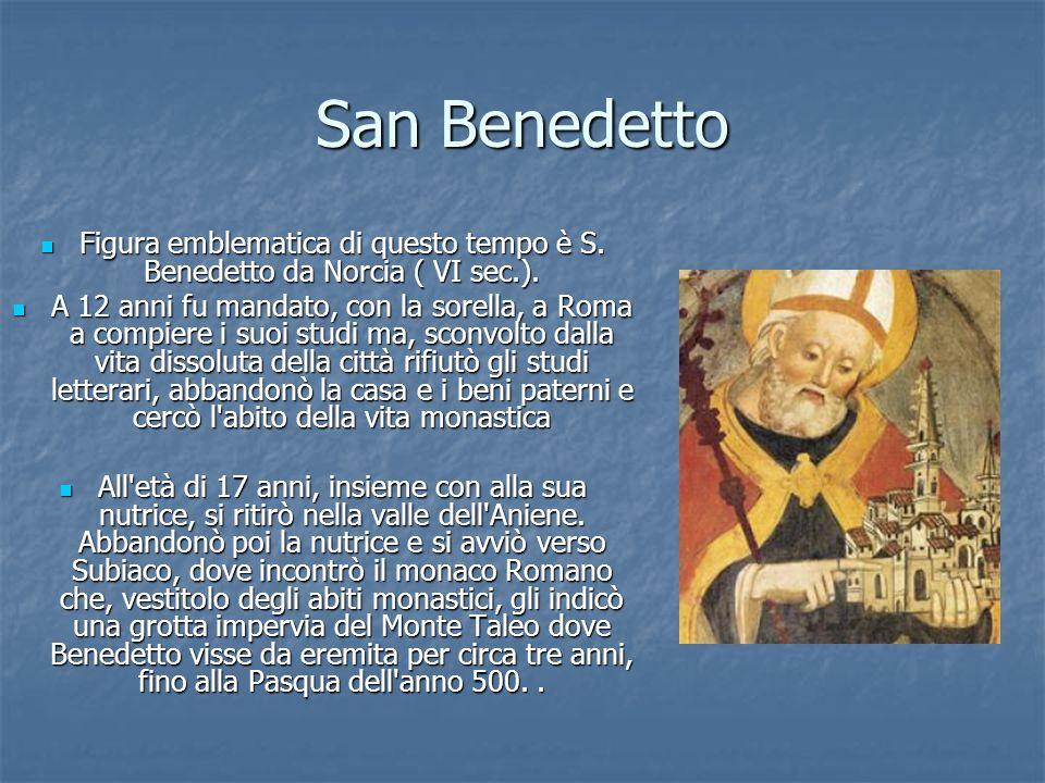 San Benedetto Figura emblematica di questo tempo è S. Benedetto da Norcia ( VI sec.). Figura emblematica di questo tempo è S. Benedetto da Norcia ( VI