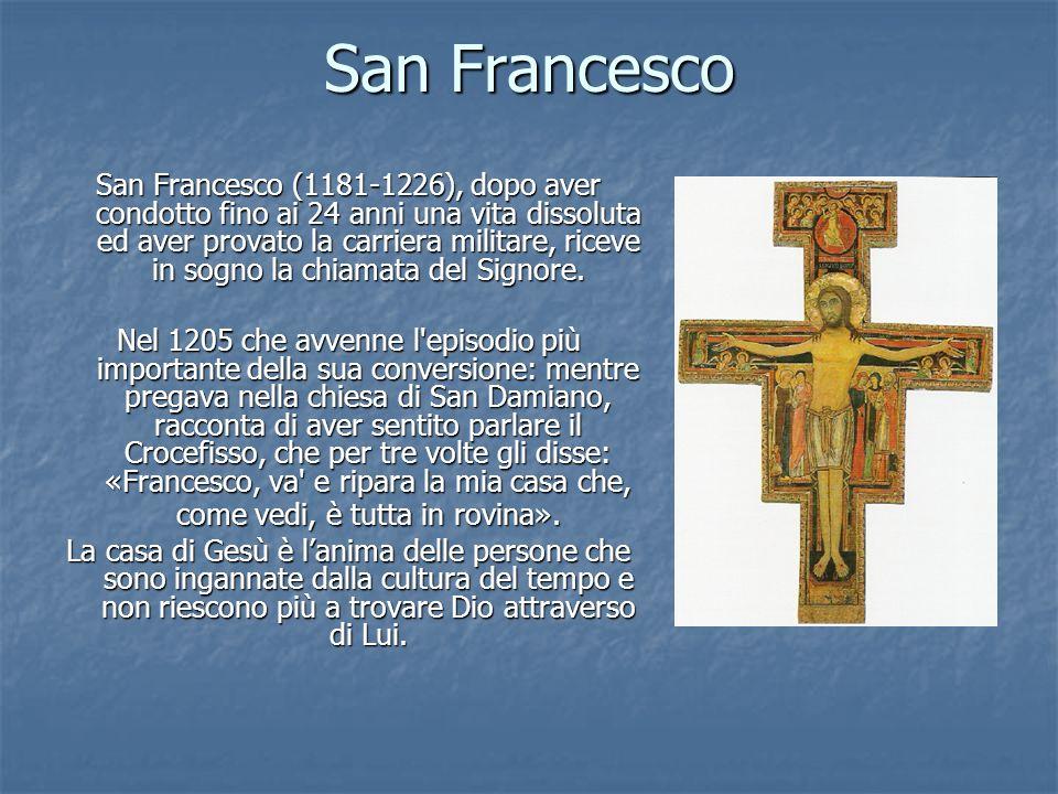 San Francesco San Francesco (1181-1226), dopo aver condotto fino ai 24 anni una vita dissoluta ed aver provato la carriera militare, riceve in sogno l