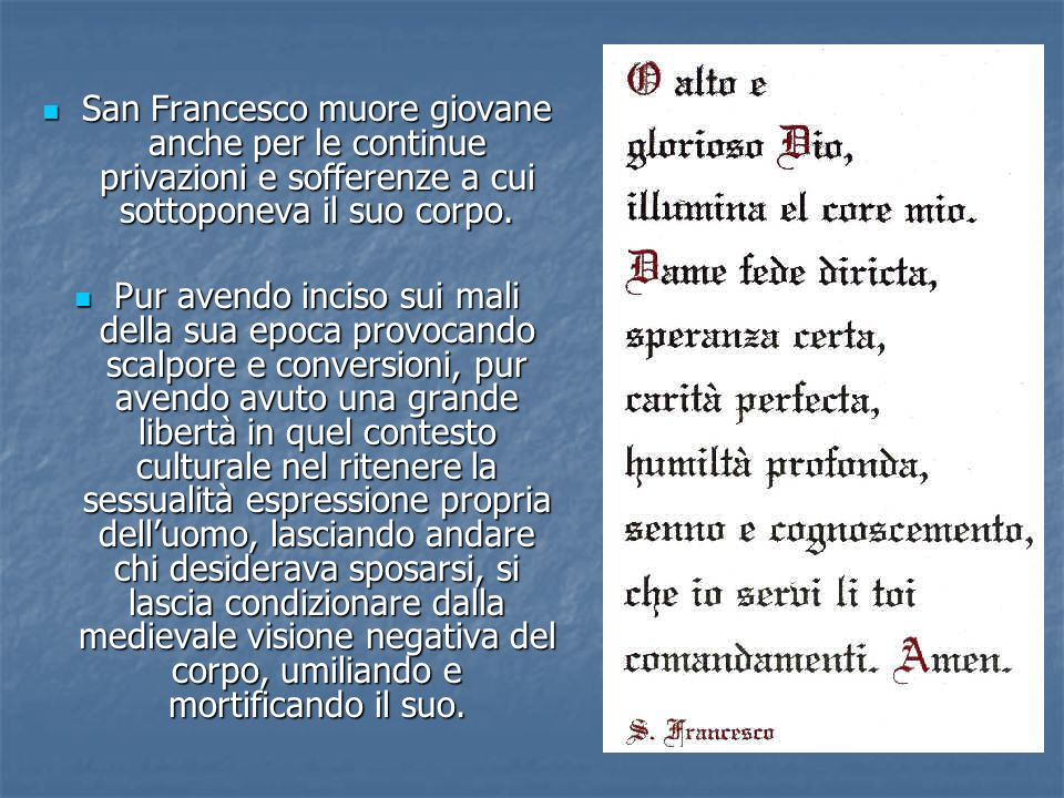 San Francesco muore giovane anche per le continue privazioni e sofferenze a cui sottoponeva il suo corpo. San Francesco muore giovane anche per le con