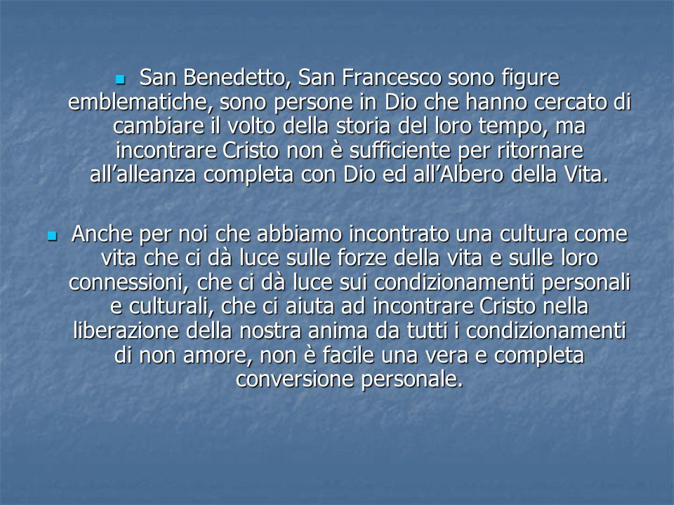 San Benedetto, San Francesco sono figure emblematiche, sono persone in Dio che hanno cercato di cambiare il volto della storia del loro tempo, ma inco