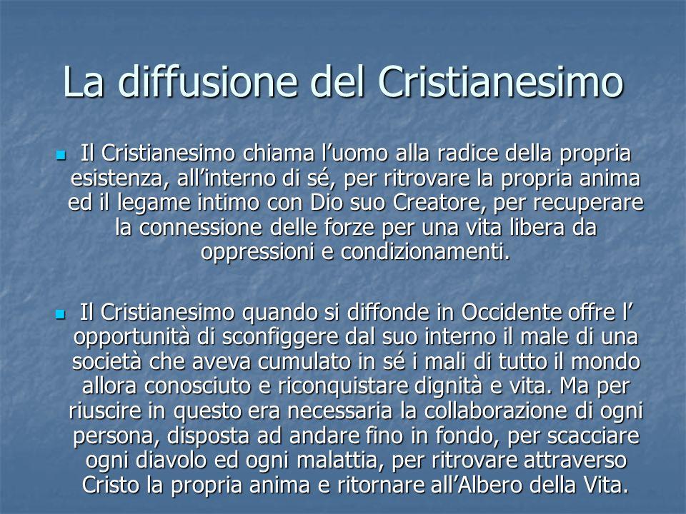La diffusione del Cristianesimo Il Cristianesimo chiama luomo alla radice della propria esistenza, allinterno di sé, per ritrovare la propria anima ed