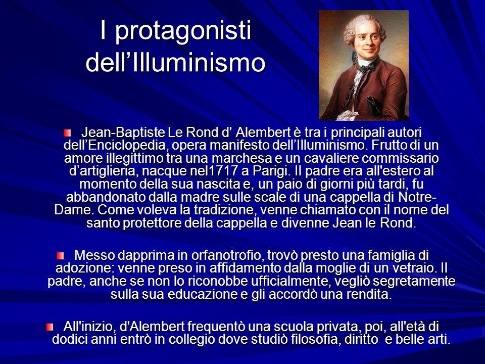 I protagonisti dellIlluminismo Jean-Baptiste Le Rond d' Alembert è tra i principali autori dellEnciclopedia, opera manifesto dellIlluminismo. Frutto d