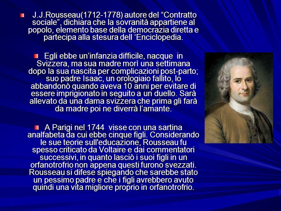 J.J.Rousseau(1712-1778) autore del Contratto sociale, dichiara che la sovranità appartiene al popolo, elemento base della democrazia diretta e parteci