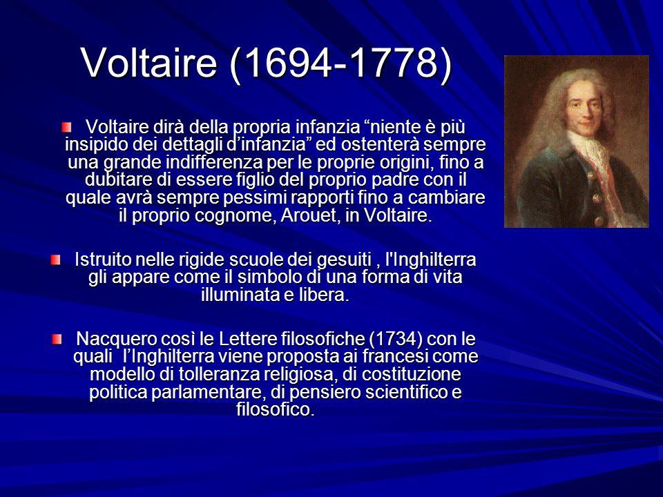 Voltaire (1694-1778) Voltaire dirà della propria infanzia niente è più insipido dei dettagli dinfanzia ed ostenterà sempre una grande indifferenza per