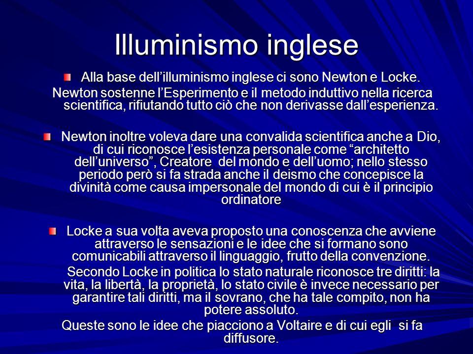 Illuminismo inglese Alla base dellilluminismo inglese ci sono Newton e Locke. Newton sostenne lEsperimento e il metodo induttivo nella ricerca scienti