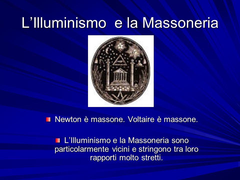 LIlluminismo e la Massoneria Newton è massone. Voltaire è massone. LIlluminismo e la Massoneria sono particolarmente vicini e stringono tra loro rappo