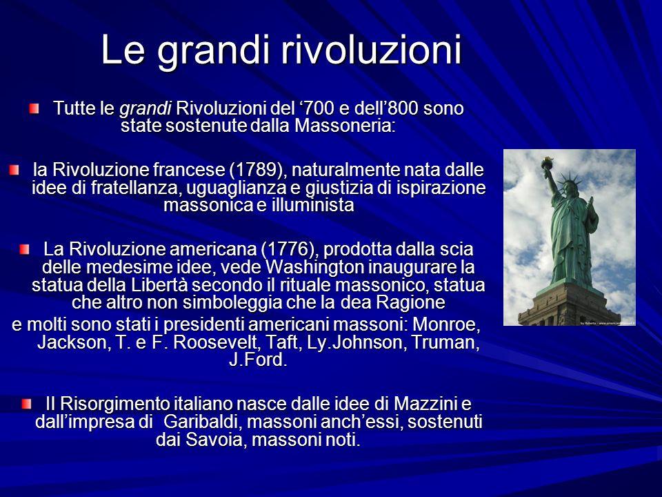 Le grandi rivoluzioni Tutte le grandi Rivoluzioni del 700 e dell800 sono state sostenute dalla Massoneria: la Rivoluzione francese (1789), naturalment