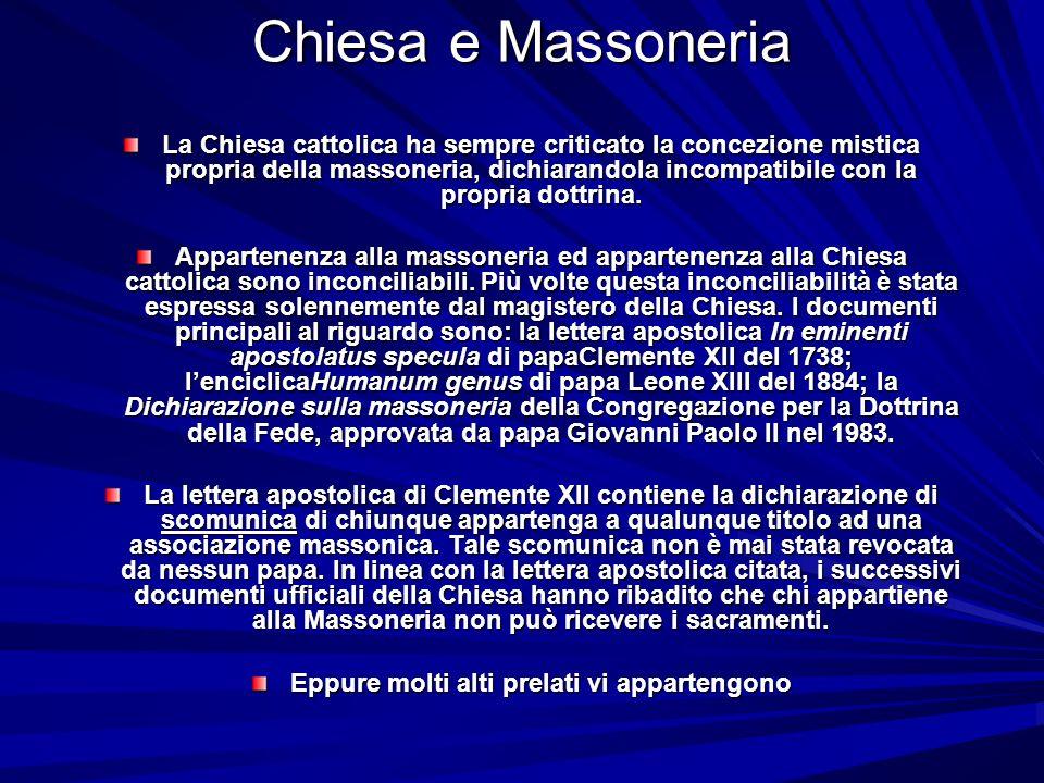 Chiesa e Massoneria La Chiesa cattolica ha sempre criticato la concezione mistica propria della massoneria, dichiarandola incompatibile con la propria