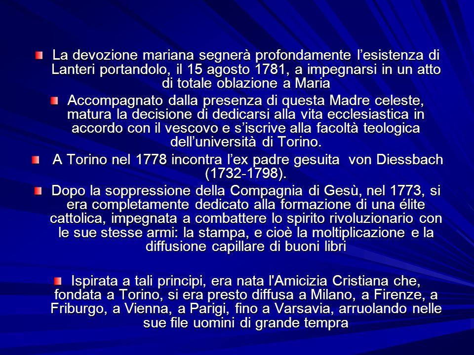 La devozione mariana segnerà profondamente lesistenza di Lanteri portandolo, il 15 agosto 1781, a impegnarsi in un atto di totale oblazione a Maria Ac