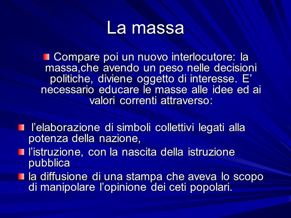 La massa Compare poi un nuovo interlocutore: la massa,che avendo un peso nelle decisioni politiche, diviene oggetto di interesse. E necessario educare