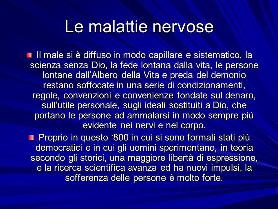 Le malattie nervose Il male si è diffuso in modo capillare e sistematico, la scienza senza Dio, la fede lontana dalla vita, le persone lontane dallAlb