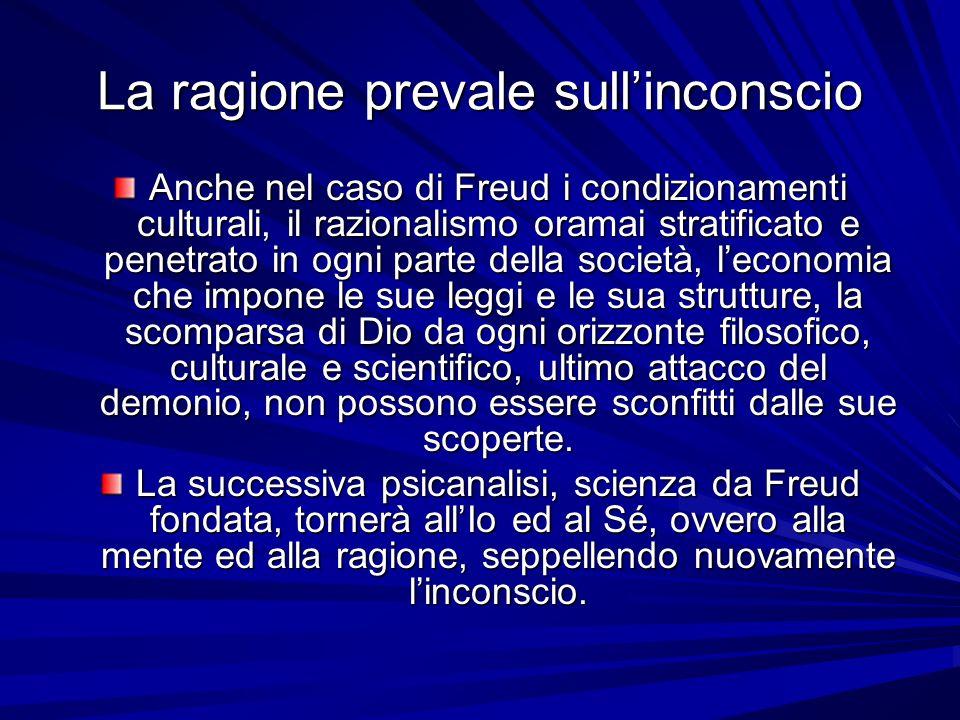La ragione prevale sullinconscio Anche nel caso di Freud i condizionamenti culturali, il razionalismo oramai stratificato e penetrato in ogni parte de