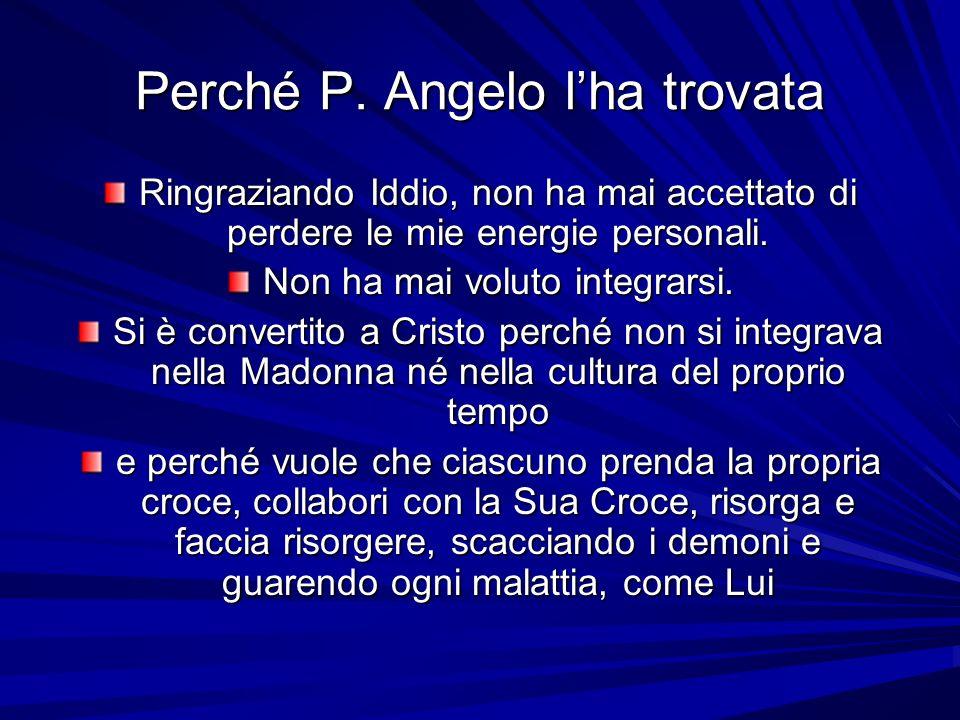Perché P. Angelo lha trovata Ringraziando Iddio, non ha mai accettato di perdere le mie energie personali. Non ha mai voluto integrarsi. Si è converti