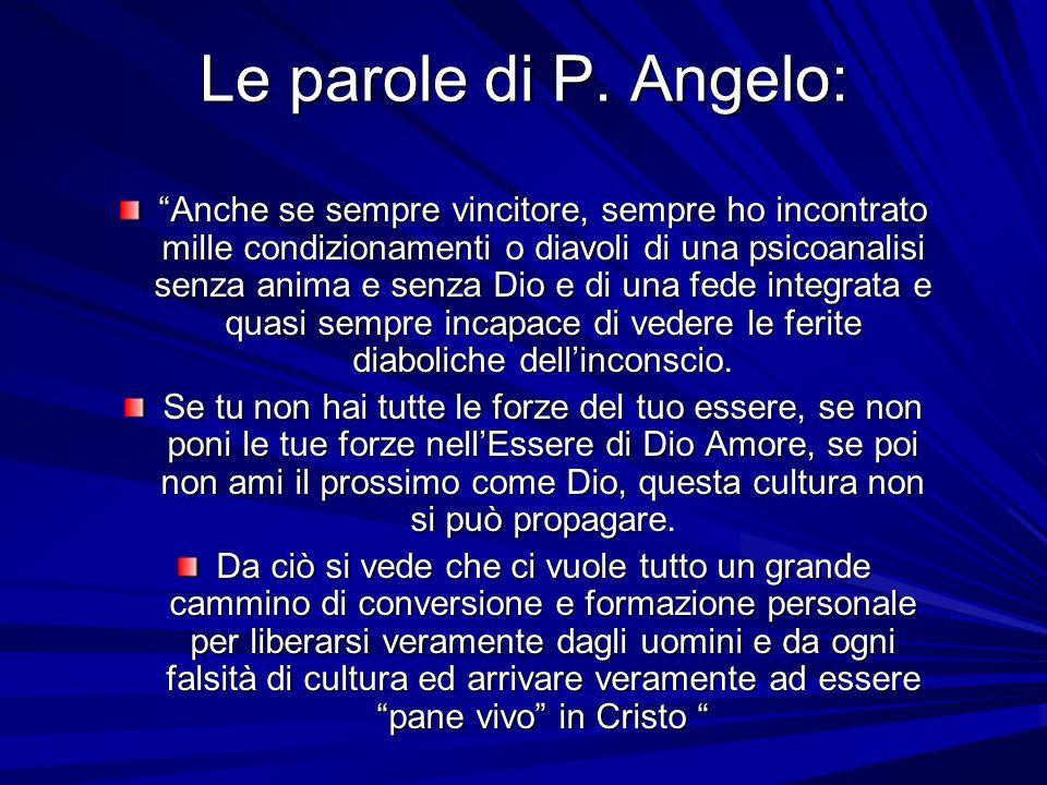 Le parole di P. Angelo: Anche se sempre vincitore, sempre ho incontrato mille condizionamenti o diavoli di una psicoanalisi senza anima e senza Dio e