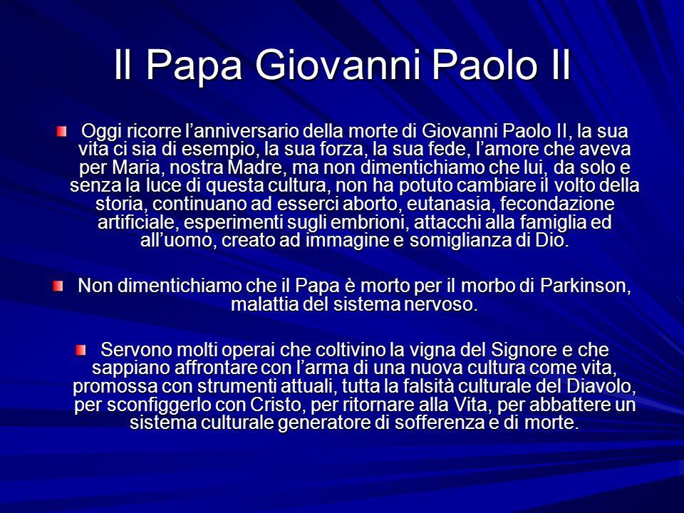 Il Papa Giovanni Paolo II Oggi ricorre lanniversario della morte di Giovanni Paolo II, la sua vita ci sia di esempio, la sua forza, la sua fede, lamor