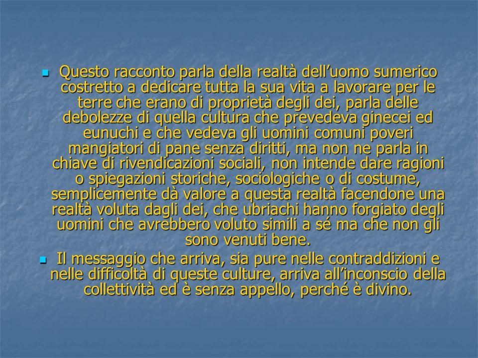Questo racconto parla della realtà delluomo sumerico costretto a dedicare tutta la sua vita a lavorare per le terre che erano di proprietà degli dei,