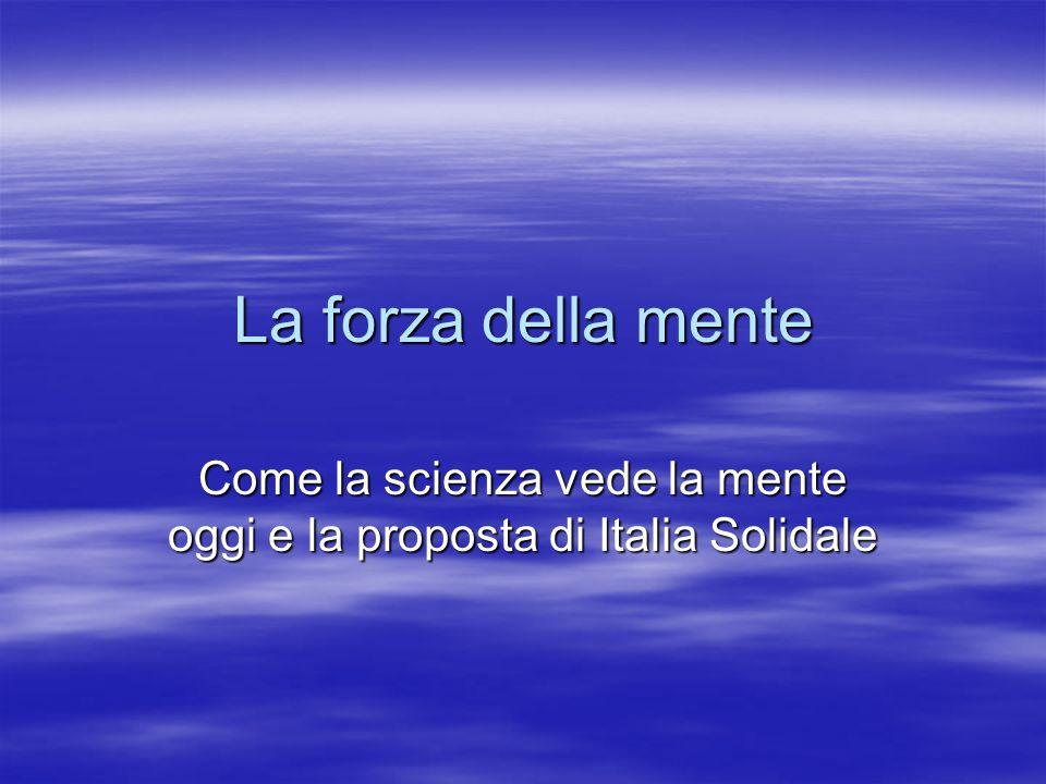 La forza della mente Come la scienza vede la mente oggi e la proposta di Italia Solidale