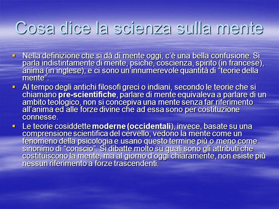 Cosa dice la scienza sulla mente Nella definizione che si dà di mente oggi, cè una bella confusione. Si parla indistintamente di mente, psiche, coscie