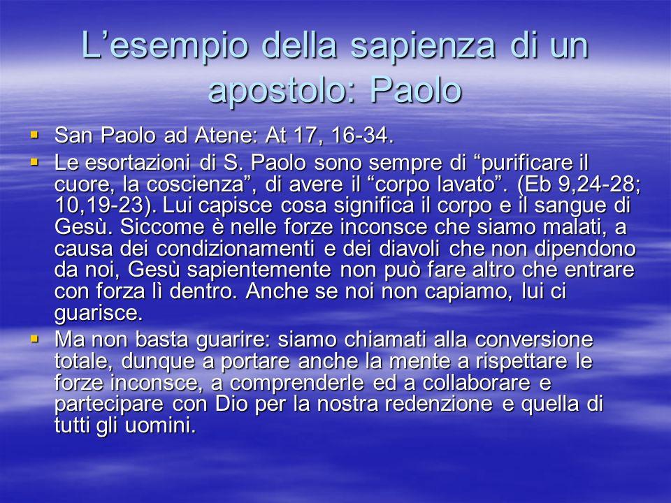 Lesempio della sapienza di un apostolo: Paolo San Paolo ad Atene: At 17, 16-34. San Paolo ad Atene: At 17, 16-34. Le esortazioni di S. Paolo sono semp