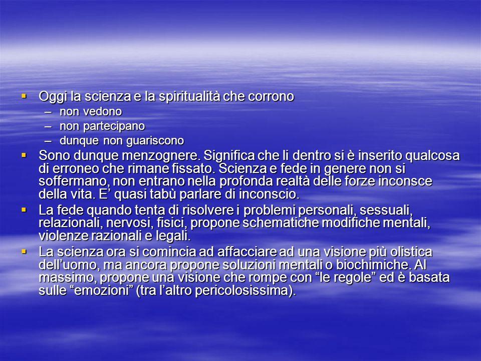 Oggi la scienza e la spiritualità che corrono Oggi la scienza e la spiritualità che corrono –non vedono –non partecipano –dunque non guariscono Sono d