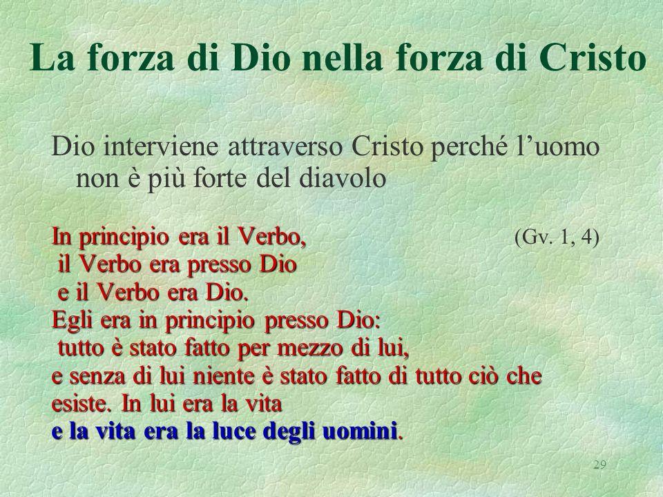 29 La forza di Dio nella forza di Cristo Dio interviene attraverso Cristo perché luomo non è più forte del diavolo In principio era il Verbo, In princ