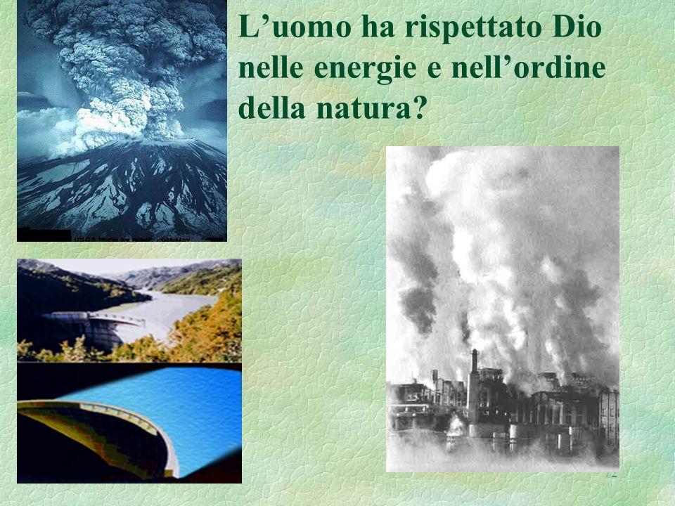 72 Luomo ha rispettato Dio nelle energie e nellordine della natura?